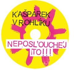 KAŠPÁREK V ROHLÍKU - NEPOSLOUCHEJ TO! - CD